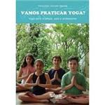 Livro - Vamos Praticar Yoga?: Yoga para Crianças, Pais e Professores