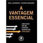 Livro - Vantagem Essencial, a - Como Vencer com uma Estratégia Orientada por Capacitações