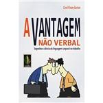 Livro - Vantagem não Verbal, a - Segredos e Ciência da Linguagem Corporal no Trabalho