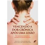 Livro - Vencendo a Dor Crônica Após uma Lesão: uma Abordagem Integrativa ao TratamentoDa Dor Pós-Traumática