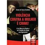 Livro - Violência Contra a Mulher é Crime: a Lei Maria da Penha e um Trabalho de Grupo com Agressores