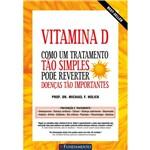 Livro - Vitamina D: Como um Tratamento Tão Simples Pode Reverter Doenças Tão Importantes