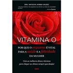 Livro - Vitamina O: por que o Orgasmo é Vital para a Saúde e a Felicidade da Mulher