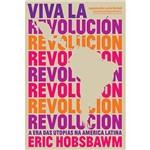 Livro - Viva La Revolución: a Era das Utopias na América Latina
