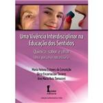 Livro - Vivência Interdisciplinar na Educação dos Sentidos, uma - Química, Sabor e Olhar uma Parceria Necessária - Coleção Conhecimento e Vida
