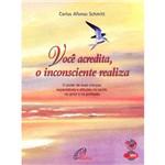 Livro - Você Acredita, o Inconsciente Realiza - Áudio Livro