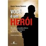 Livro - Você é um Herói: Descubra Seus Poderes Físicos e Espirituais e Assuma a Missão da Sua Vida