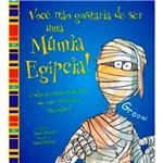 Livro - Você não Gostaria de Ser uma Múmia Egípcia!