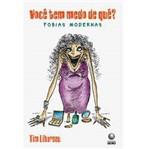 Livro - Você Tem Medo de Quê? - Fobias Modernas