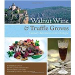 Livro - Walnut Wine And Truffle Groves - Culinary Adventures In The Dordogne