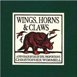 Livro - Wings, Horns, & Claws - a Dinosaur Book Of Epic Proportions