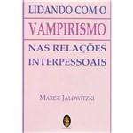 Livros - Lidando com o Vampirismo Nas Relações Interpessoais