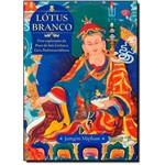 Lótus Branco: uma Explicação da Prece de Sete Linhas a Guru Padmasambhava