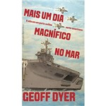Mais um Dia Magnífico no Mar - a Vida a Bordo do Porta-aviões Uss George H. W. Bush - 1ª Ed.