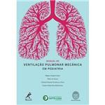 Manual de Ventilação Pulmonar Mecânica em Pediatria