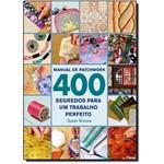 Manual do Patchwork: 400 Segredos para um Trabalho Perfeito