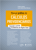 Manual Prático de Cálculos Previdenciários - Concessão e Revisão de Benefícios do Regime Geral (2019)