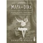 Mapa dos Dias - Novo Livro da Série o Lar da Srta. Peregrine para Crianças Peculiares - 1ª Ed.