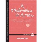 Matemática do Amor, a - Padrões e Provas na Busca da Equação Definitiva - 1ª Ed.