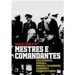 Mestres e Comandantes: Como Roosevelt, Churchill, Mashall e Alan Brooke Ganharam a Guerra no Ocidente
