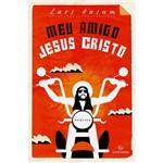Meu Amigo Jesus Cristo 1ª Ed