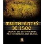 Muito Antes de 1.500 - Ensaio de Ethnogenia Pre-historica no Brasil