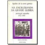 Na Encruzilhada da Grande Guerra - Portugal-espanha 1913 1919