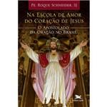 Na Escola de Amor do Coração de Jesus - o Apostolado da Oração no Brasil
