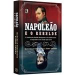 Napoleão e o Rebelde: a História da Família Bonaparte e do Conflito Entre o Imperador e Seu Irmão Mais Novo - 1ª Ed.
