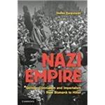 Nazi Empire: German Colonialism And Imperialism From Bismarck To Hitler