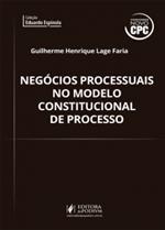 Negócios Processuais no Modelo Constitucional de Processo - CONFORME NOVO CPC (2016)