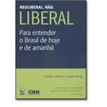 Neoliberal, Não. Liberal: para Entender o Brasil de Hoje e de Amanhã
