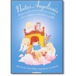 Noites Angelicais: Histórias para Ler na Hora de Dormir que Estimulam a Calma, a Confiança e a Criatividade em Seu Filho