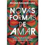 Novas Formas de Amar - Nada Vai Ser Como Antes, Grandes Transformações Nos Relacionamentos Amorosos - 1ª Ed.