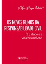 Novos Rumos da Responsabilidade Civil - o Estado e a Violência Urbana (2019)
