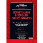 Novos Temas de Pesquisa em Estudos Japoneses - uma Perspectiva Internacional Sobre Direito, Política, Sociedade e Cultura