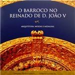 O Barroco no Reinado de D. João V: Arquitetura, Moedas e Medalhas
