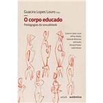 O Corpo Educado - Nova Edição - Pedagogias da Sexualidade