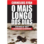 """O Mais Longo dos Dias: a História do """"Dia D"""" - o Desembarque na Normandia"""