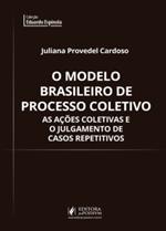 O Modelo Brasileiro de Processo Coletivo: as Ações Coletivas e o Julgamento de Casos Repetitivos (2018)