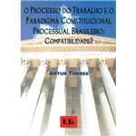 O Processo do Trabalho e o Paradigma Constitucional Processual Brasileiro: Compatibilidade?