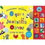 O que a Joaninha Ouviu? 1ª Ed.