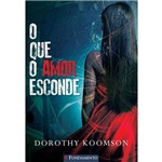 O que o Amor Esconde - 1ª Ed.