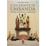 O Sacerdote de Umbanda - Mestre, Discípulo e Liderança - 1ª Ed.