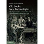Old Books, New Technologies: The Representation, Conservation And Transformation Of Books Since 1700