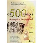 Os 500 Anos: a Conquista Interminável