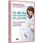 Os 60 Dias Mais Importantes da Gravidez - 1ª Ed.
