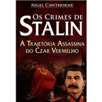 Os Crimes de Stalin: a Trajetória Assassina do Czar Vermelho