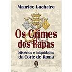 Os Crimes dos Papas: Mistérios e Iniquidades da Corte de Roma