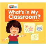 Our World 1 (Bre) - Reader 1: Whats In My Classroomn
